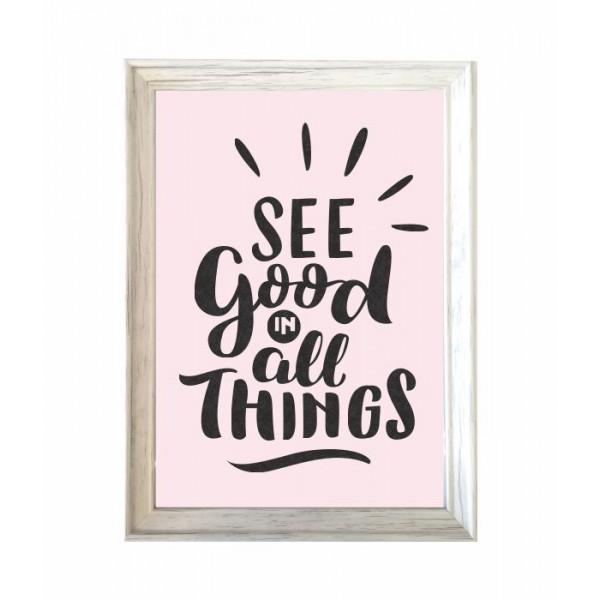 Κάδρο, πίνακας  διακοσμητικός SEE GOOD IN ALL THINGS  πλαστικό,  γυαλί 15Χ20cm