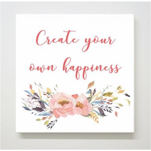 Πίνακας σε καμβά CREATE YOUR OWN HAPINESS, 15x15εκ